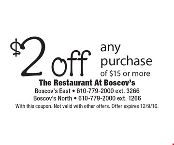 $2 off any purchase of $15 or more. With this coupon. Not valid with other offers. Offer expires 12/9/16.