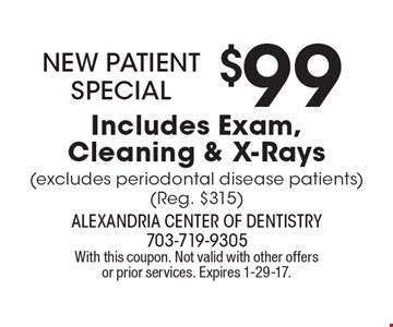 New Patient Special $99 Includes Exam, Cleaning & X-Rays (excludes periodontal disease patients) (Reg. $315). With this coupon. Not valid with other offers or prior services. Expires 1-29-17.