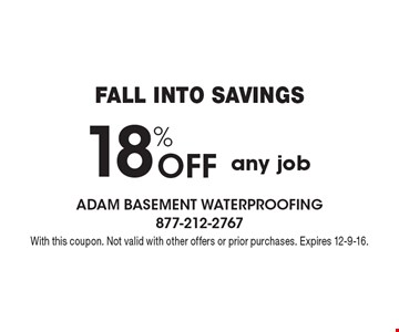 FALL INTO SAVINGS. 18% Off any job. With this coupon. Not valid with other offers or prior purchases. Expires 12-9-16.