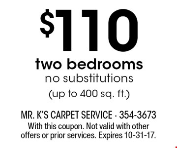 $110 two bedrooms, no substitutions (up to 400 sq. ft.). With this coupon. Not valid with other offers or prior services. Expires 10-31-17.