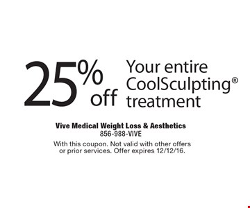 25% off Your entire CoolSculpting treatment. With this coupon. Not valid with other offersor prior services. Offer expires 12/12/16.