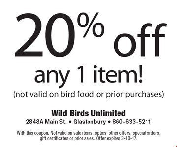 20% off any 1 item! (not valid on bird food or prior purchases). With this coupon. Not valid on sale items, optics, other offers, special orders, gift certificates or prior sales. Offer expires 3-10-17.