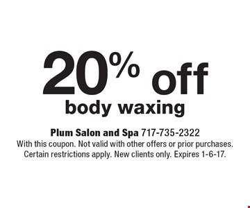 20% off body waxing. With this coupon. Not valid with other offers or prior purchases. Certain restrictions apply. New clients only. Expires 1-6-17.
