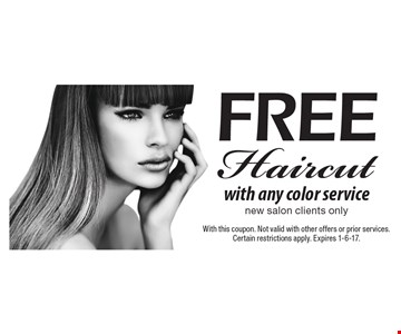 Free Haircut with any color service new salon clients only. With this coupon. Not valid with other offers or prior services. Certain restrictions apply. Expires 1-6-17.