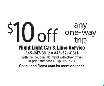 $10 off any one-way trip. With this coupon. Not valid with other offers or prior purchases. Exp. 12-15-17. Go to LocalFlavor.com for more coupons.