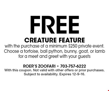 Free creature feature with the purchase of a minimum $250 private event. Choose a tortoise, ball python, bunny, goat, or lamb for a meet and greet with your guests. With this coupon. Not valid with other offers or prior purchases. Subject to availability. Expires 12-9-16.