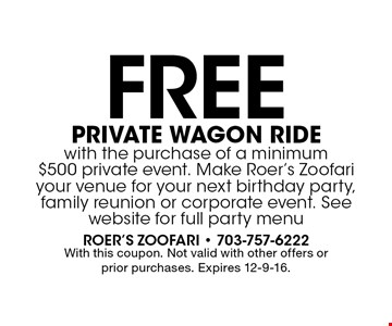 Free private wagon ride with the purchase of a minimum $500 private event. Make Roer's Zoofari your venue for your next birthday party, family reunion or corporate event. See website for full party menu. With this coupon. Not valid with other offers or prior purchases. Expires 12-9-16.
