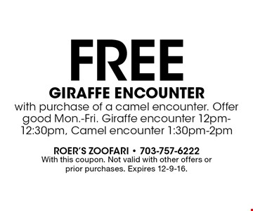 Free giraffe encounter with purchase of a camel encounter. Offer good Mon.-Fri. Giraffe encounter 12pm-12:30pm, Camel encounter 1:30pm-2pm. With this coupon. Not valid with other offers or prior purchases. Expires 12-9-16.