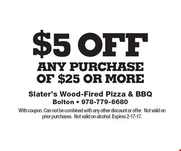 $5 off ANY purchase Of $25 Or More. With coupon. Can not be combined with any other discount or offer. Not valid on prior purchases. Not valid on alcohol. Expires 2-17-17.