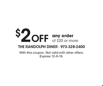 $2 off any order of $20 or more. With this coupon. Not valid with other offers. Expires 12-9-16.