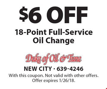 $6 OFF 18-Point Full-Service Oil Change. With this coupon. Not valid with other offers. Offer expires 1/26/18.