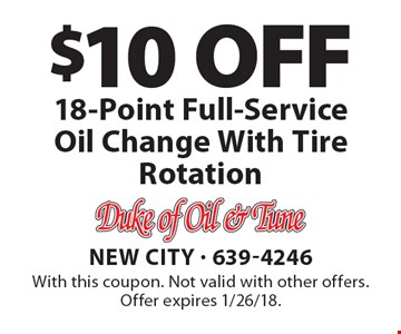 $10 OFF 18-Point Full-Service Oil Change with Tire Rotation. With this coupon. Not valid with other offers. Offer expires 1/26/18.