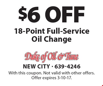$6 off 18-Point Full-Service Oil Change. With this coupon. Not valid with other offers. Offer expires 3-10-17.