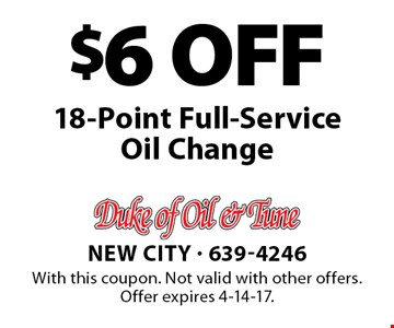 $6 OFF 18-Point Full-Service Oil Change. With this coupon. Not valid with other offers. Offer expires 4-14-17.