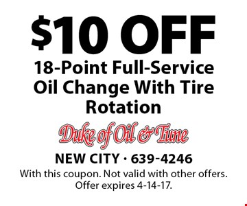 $10 OFF 18-Point Full-Service Oil Change With Tire Rotation. With this coupon. Not valid with other offers. Offer expires 4-14-17.