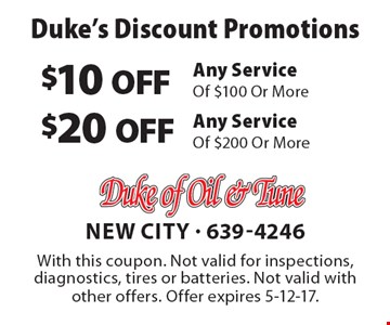 Duke's Discount Promotions $10 OFF Any Service Of $100 Or More. $20 OFF Any Service Of $200 Or More. . With this coupon. Not valid for inspections, diagnostics, tires or batteries. Not valid with other offers. Offer expires 5-12-17.