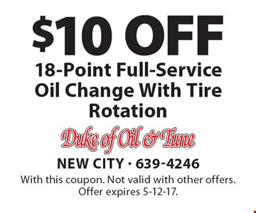 $10 OFF 18-Point Full-Service Oil Change With Tire Rotation. With this coupon. Not valid with other offers. Offer expires 5-12-17.