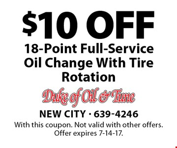 $10 OFF 18-Point Full-Service Oil Change With Tire Rotation. With this coupon. Not valid with other offers. Offer expires 7-14-17.