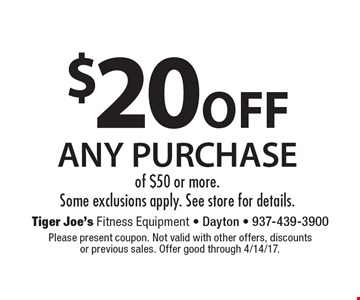 $20 OFF ANY PURCHASE of $50 or more. Some exclusions apply. See store for details. Please present coupon. Not valid with other offers, discounts or previous sales. Offer good through 4/14/17.