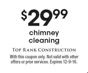 $29.99 chimney cleaning. With this coupon only. Not valid with other offers or prior services. Expires 12-9-16.