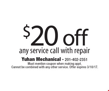 $20 off any service call with repair. Must mention coupon when making appt. Cannot be combined with any other service. Offer expires 3/10/17.