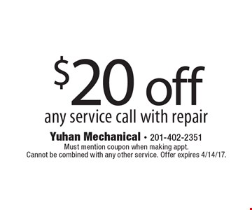 $20 off any service call with repair. Must mention coupon when making appt. Cannot be combined with any other service. Offer expires 4/14/17.