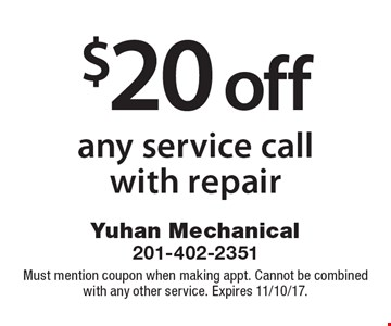 $20 off any service call with repair. Must mention coupon when making appt. Cannot be combined with any other service. Expires 11/10/17.
