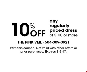 10% Off any regularly priced dress of $100 or more. With this coupon. Not valid with other offers or prior purchases. Expires 3-3-17.