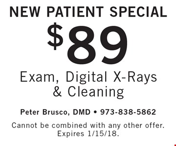 New Patient Special $89 Exam, Digital X-Rays & Cleaning. Cannot be combined with any other offer. Expires 1/15/18.