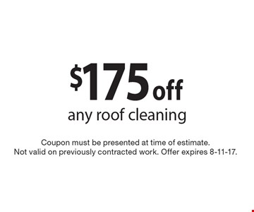 $175 off any roof cleaning. Coupon must be presented at time of estimate. Not valid on previously contracted work. Offer expires 8-11-17.