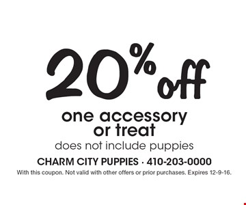 20% off one accessory or treat. Does not include puppies. With this coupon. Not valid with other offers or prior purchases. Expires 12-9-16.
