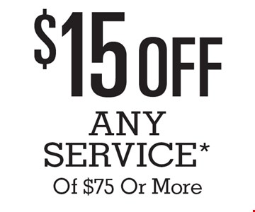 $15 Off Any Service* Of $75 Or More.