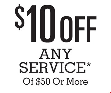 $10 Off Any Service* Of $50 Or More.