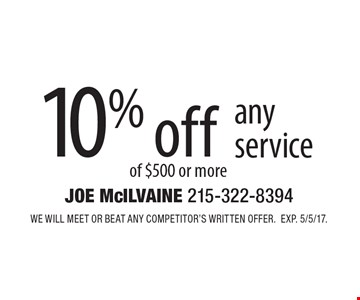 10% off any service of $500 or more. WE WILL MEET OR BEAT ANY COMPETITOR'S written offer.Exp. 5/5/17.