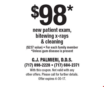 $98 new patient exam, bitewing x-rays & cleaning ($237 value) - For each family member. Unless gum disease is present. With this coupon. Not valid with any other offers. Please call for further details. Offer expires 4-30-17.