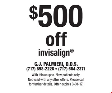 $500 off invisalign. With this coupon. New patients only. Not valid with any other offers. Please call for further details. Offer expires 3-31-17.