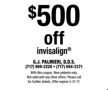 $500 off invisalign. With this coupon. New patients only. Not valid with any other offers. Please call for further details. Offer expires 5-31-17.