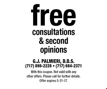 free consultations & second opinions. With this coupon. Not valid with any other offers. Please call for further details. Offer expires 5-31-17.
