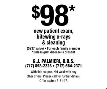 $98* new patient exam, bitewing x-rays & cleaning ($237 value) - For each family member *Unless gum disease is present. With this coupon. Not valid with any other offers. Please call for further details. Offer expires 5-31-17.