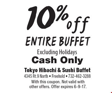 10% off ENTIRE BUFFET. Excluding Holidays. Cash Only. With this coupon. Not valid with other offers. Offer expires 6-9-17.