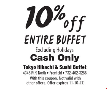 10% off ENTIRE BUFFET. Excluding Holidays. Cash Only. With this coupon. Not valid with other offers. Offer expires 11-10-17.