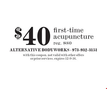 $40 first-time acupuncture, reg. $80. with this coupon. not valid with other offers or prior services. expires 12-9-16.