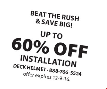 BEAT THE RUSH & SAVE BIG! UP TO 60% OFF INSTALLATION. Offer expires 12-9-16.