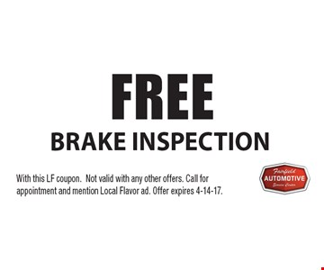 FREE brake inspection. With this LF coupon. Not valid with any other offers. Call for appointment and mention Local Flavor ad. Offer expires 4-14-17.
