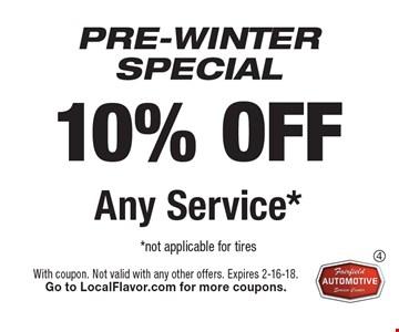 PRE-WINTERSPECIAL 10% OFF Any Service* *not applicable for tires. With coupon. Not valid with any other offers. Expires 2-16-18. Go to LocalFlavor.com for more coupons.