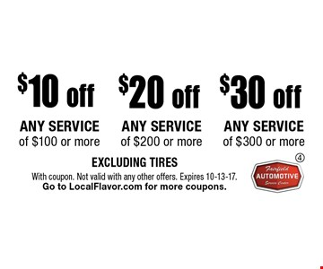 $30 off ANY SERVICE of $300 or more. $20 off ANY SERVICE of $200 or more. $10 off ANY SERVICE of $100 or more. EXCLUDING TIRES .With coupon. Not valid with any other offers. Expires 10-13-17. Go to LocalFlavor.com for more coupons.