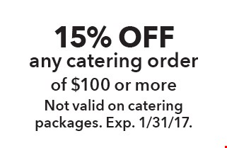 15% off any catering order of $100 or more. Not valid on catering packages. Exp. 1/31/17.