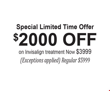 Special Limited Time Offer $2000 OFF on Invisalign treatment Now $3999 (Exceptions applied) Regular $5999.