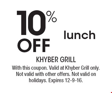 10% OFF lunch. With this coupon. Valid at Khyber Grill only. Not valid with other offers. Not valid on holidays. Expires 12-9-16.