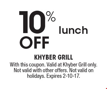 10% off lunch. With this coupon. Valid at Khyber Grill only. Not valid with other offers. Not valid on holidays. Expires 2-10-17.